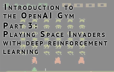 Introduction to OpenAI gym part 3: playing Space Invaders